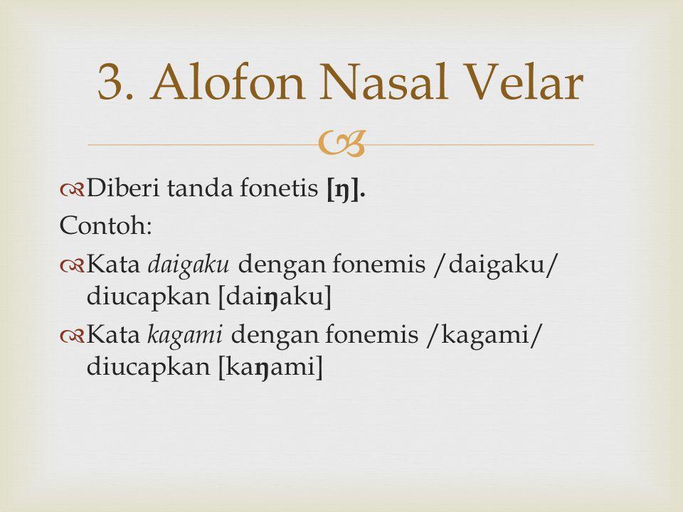 3. Alofon Nasal Velar Diberi tanda fonetis [ŋ]. Contoh: